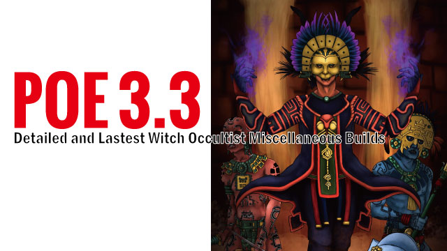 POE 3 3 Detailed and Lastest Witch Occultist Miscellaneous Builds